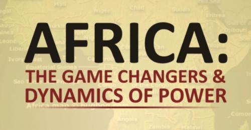 AFRICA: The Game Changers & Dynamics of Power - A Preview