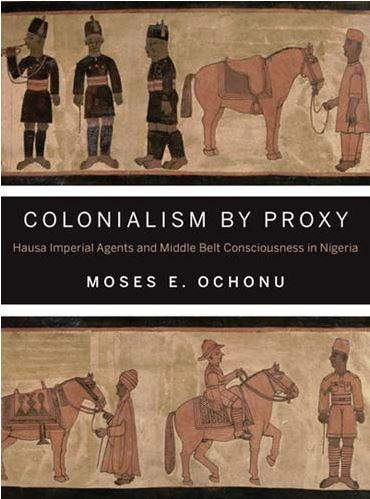 Colonialism by Proxy:  ​Hausa Imperial Agents and Middle Belt Consciousness in Nigeria