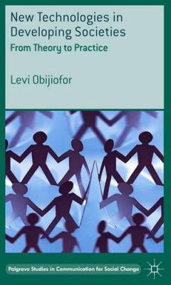 New Technologies in Developing Societies: From Theory to Practice, by Dr Levi Obijiofor