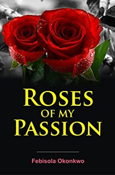 Roses of My Passion by Febisola Okonkwo